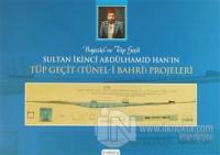 Boğaziçi'ne Tüp Geçit Sultan İkinci Abdülhamid Han'ın Tüp Geçit (Tünel- i Bahri ) Projeleri