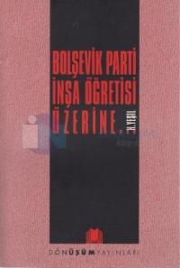 Bolşevik Parti İnşa Öğretisi Üzerine