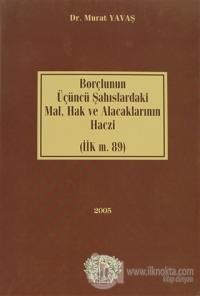 Borçlunun Üçüncü Şahıslardaki Mal, Hak ve Alacaklarının Haczi  (İİK m. 89) (Ciltli)