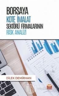 Borsaya Kote İmalat Sektörü Firmalarının Risk Analizi Dilek Demirhan