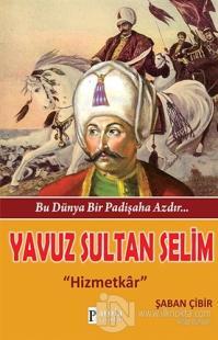 Bu Dünya Bir Padişaha Azdır : Yavuz Sultan Selim