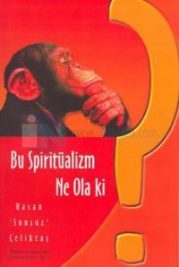 Bu Spiritüalizm Ne Ola Ki Hasan Sonsuz Çeliktaş