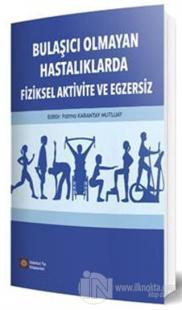 Bulaşıcı Olmayan Hastalıklarda Fiziksel Aktivite ve Egzersiz Fatma Kar