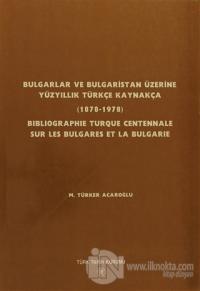 Bulgarlar ve Bulgaristan Üzerine Yüzyıllık Türkçe Kaynakça / Bıblıographıe Turque Centennale Sur Les Bulgares Et La Bulgarıe