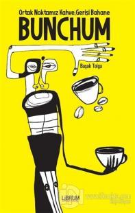 Bunchum - Ortak Noktamız Kahve Gerisi Bahane