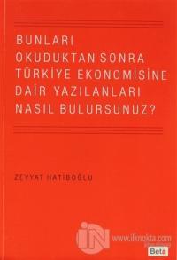 Bunları Okuduktan Sonra Türkiye Ekonomisine Dair Yazılanları Nasıl Bulursunuz?