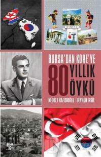 Bursa'dan Kore'ye 80 Yıllık Öykü
