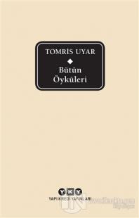 Bütün Öyküleri - Tomris Uyar (Ciltli)