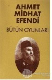 Bütün Oyunları - Ahmet Midhat Efendi