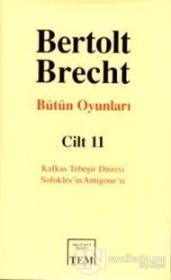 Bütün Oyunları  Cilt: 11 Kafkas Tebeşir Dairesi / Sofokles'in Antigone'si (Ciltli)
