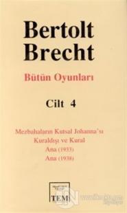 Bütün Oyunları Cilt: 4 Mezbahaların Kutsal Johanna'sı Kuraldışı ve Kural Ana (1933) Ana (1938) (Ciltli)