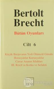 Bütün Oyunları Cilt: 6 Küçük Burjuvanın Yedi Ölümcül Günahı / Horasyalılar Kuriasyalılar / Carrar Ananın Silahları / 3. Reich'ın Korku ve Sefaleti (Ciltli)