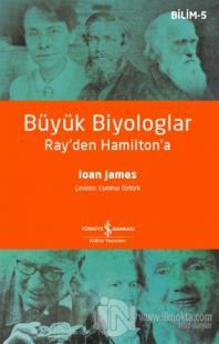 Büyük Biyologlar - Ray'den Hamilton'a Ioan James