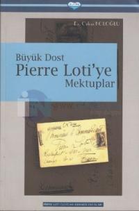 Büyük Dost Pierre Loti'ye Mektuplar
