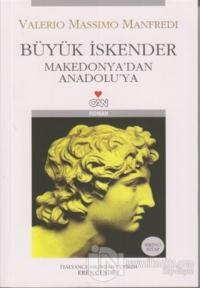 Büyük İskender Makedonya'dan Anadolu'ya Birinci Kitap