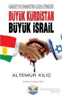 Büyük Kürdistan Büyük İsrail - Gaflet ve İhanetin Uzun Öyküsü