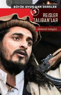 Büyük Oyun'dan Dersler 3: Reisler Taliban'lar