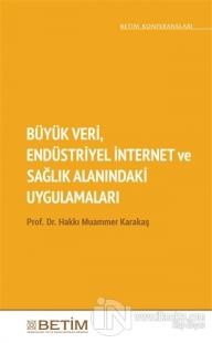 Büyük Veri Endüstriyel İnternet ve Sağlık Alanındaki Uygulamaları Hakk