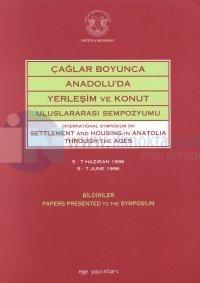 Çağlar Boyunca Anadolu'da Yerleşim ve Konut Uluslararası Sempozyumu International Symposium on Settl