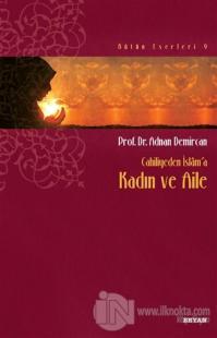 Cahiliyeden İslam'a Kadın ve Aile