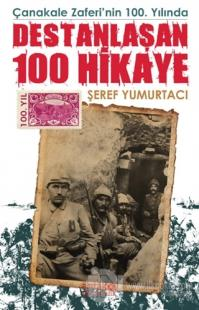 Çanakkale Zaferi'nin 100. Yılında Destanlaşan 100 Hikaye