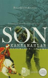Çanakkale'den Kurtuluş Savaşı'na Son Kahramanlar