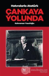 Çankaya Yolunda - Hatıralarla Atatürk Kahraman Yusufoğlu
