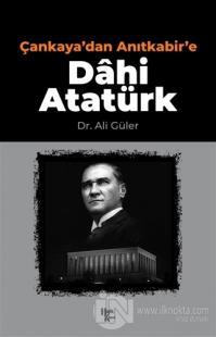 Çankaya'dan Anıtkabir'e Dahi Atatürk