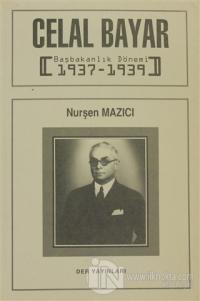 Celal Bayar Başbakanlık Dönemi 1937-1939