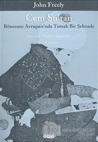 Cem Sultan  Rönesans Avrupası'nda Tutsak Bir Şehzade