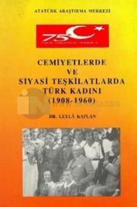 Cemiyetlerde ve Siyasi Teşkilatlarda Türk Kadını (1908-1960)