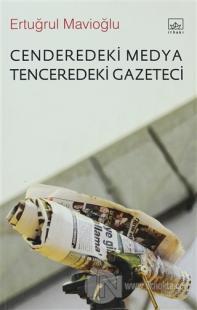 Cenderedeki Medya Tenceredeki Gazeteci %40 indirimli Ertuğrul Mavioğlu