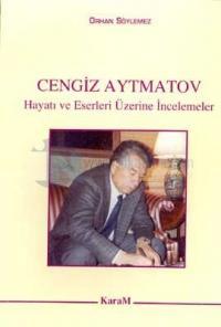 Cengiz Aytmatov Hayatı ve Eserleri Üzerine İncelemeler