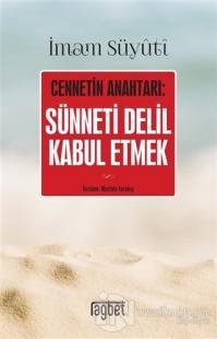 Cennetin Anahtarı: Sünneti Delil Kabul Etmek İmam Suyuti