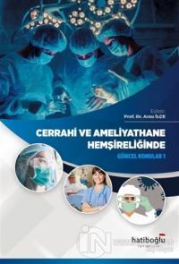Cerrahi ve Ameliyathane Hemşireliğinde Güncel Konular 1 Arzu İlçe