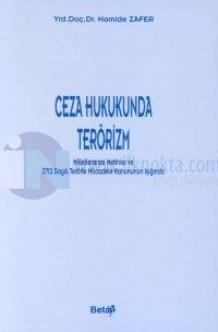 Ceza Hukukunda TerörizmMilletlerarası Metinler ve 3713 Sayılı Terörle Mücadele Kanununun Işığında
