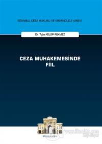 Ceza Muhakemesinde Fiil - İstanbul Ceza Hukuku ve Kriminoloji Arşivi (Ciltli)