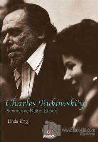Charles Bukowski'yi Sevmek ve Nefret Etmek