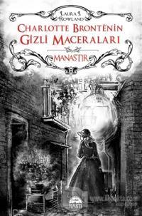 Charlotte Bronte'nin Gizli Maceraları: Manastır (Ciltli)
