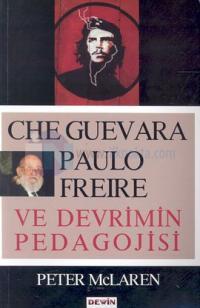 Che Guevara Paulo Freire ve Devrimin Pedagojisi