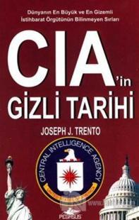 CIA'in Gizli Tarihi Dünyanın En Büyük ve En Gizemli İstihbarat Örgütünün Bilinmeyen  Sırrı