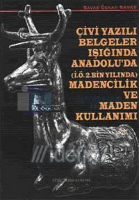 Çivi Yazılı Belgeler Işığında Anadolu'da (İ.Ö.2.Bin Yılında) Madencilik ve Maden Kullanımı