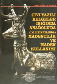 Çivi Yazılı Belgeler Işığında Anadolu'da (İ.Ö.2. Bin Yılında) Madencilik ve Maden Kullanımı