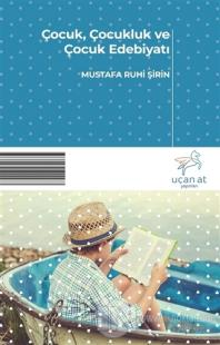 Çocuk, Çocukluk ve Çocuk Edebiyatı Mustafa Ruhi Şirin