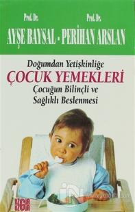 Çocuk Yemekleri Doğumdan Yetişkinliğe