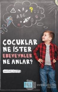 Çocuklar Ne İster Ebevenler Ne Anlar?