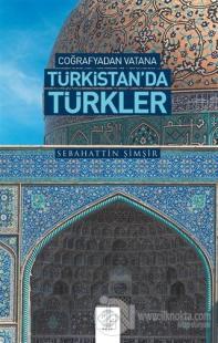 Coğrafyadan Vatana Türkistan'da Türkler