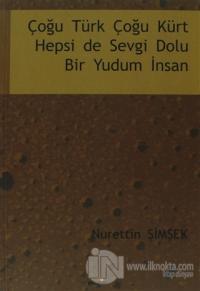 Çoğu Türk Çoğu Kürt Hepsi de Sevgi Dolu Bir Yudum İnsan