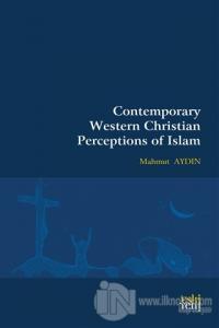 Contemporary Western Christian Perceptions Of Islam Mahmut Aydın