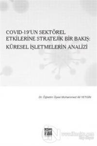 Covid-19'un Sektörel Etkilerine Stratejik Bir Bakış: Küresel İşletmelerin Analizi